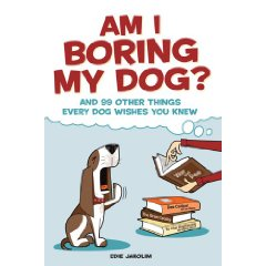 Am I Boring My Dog?